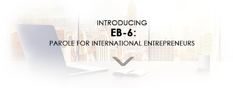 Introducing-EB-6-Parole-for-International-Entrepreneurs