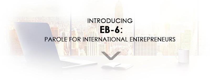 Introducing EB-6: Parole for International Entrepreneurs